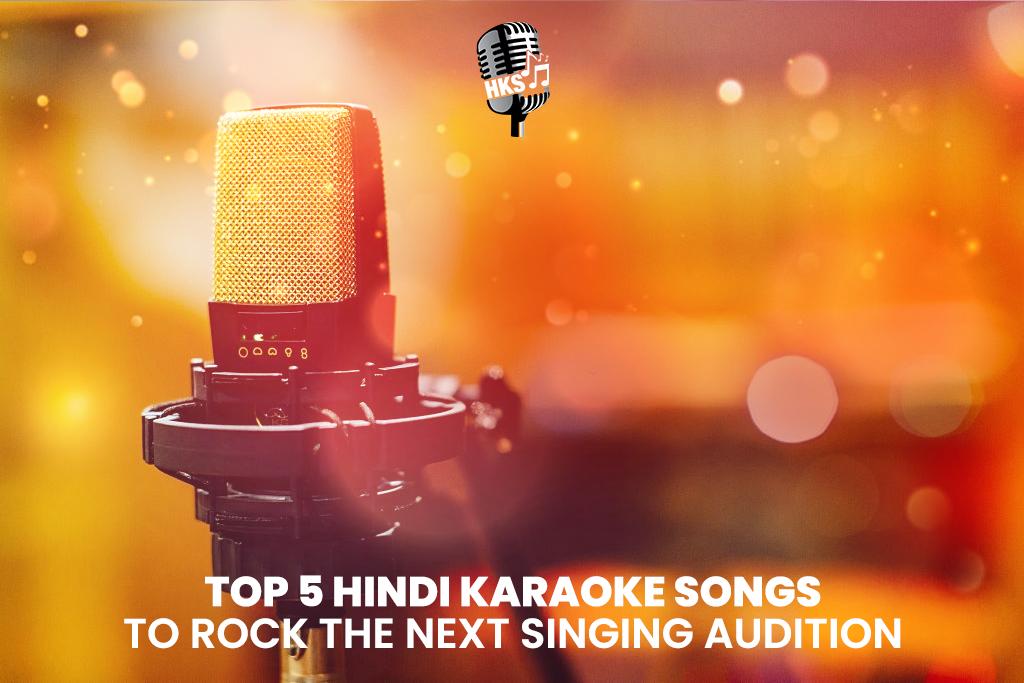 Top 5 Hindi Karaoke Songs to Rock the Next Singing Audition