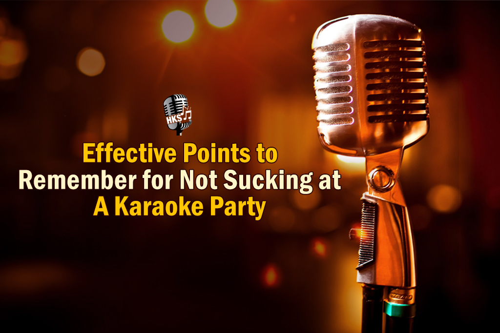 Effective Points to Remember for Not Sucking at a Karaoke Party