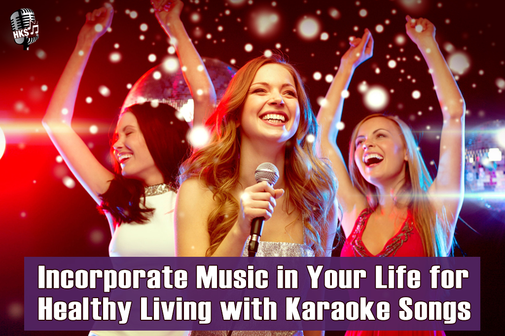 Incorporate Music in Your Life for Healthy Living with Karaoke Songs