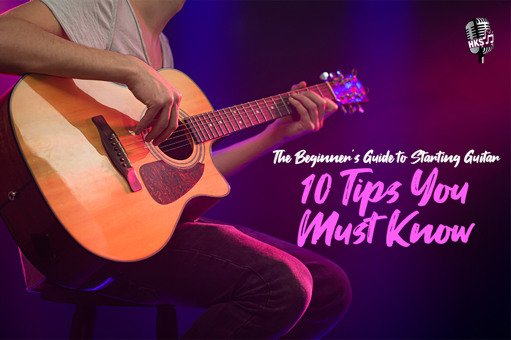 The Beginner's Guide to Starting Guitar: 10 Tips You Must Know