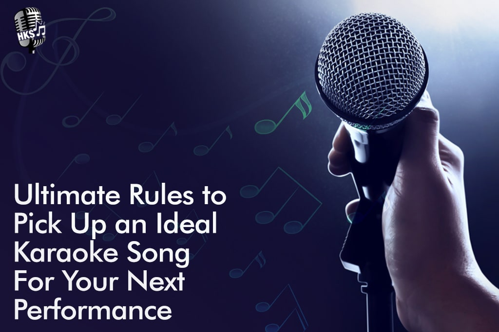 Ultimate Rules To Pick Up An Ideal Karaoke Song For Your Next Performance