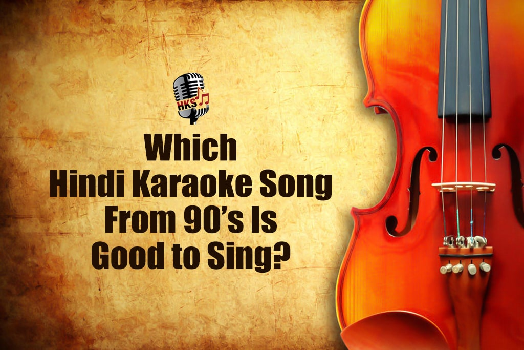 Which Hindi Karaoke Song From 90's Is Good to Sing?