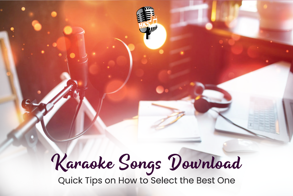 Karaoke Songs Download – Quick Tips on How to Select the Best One